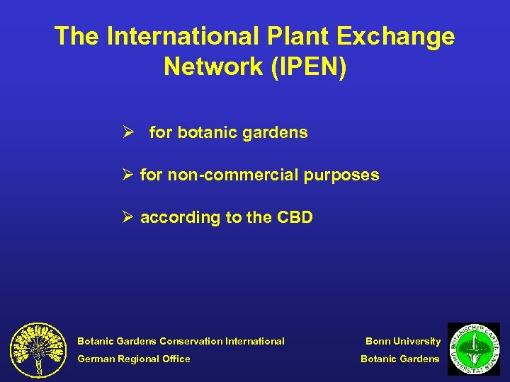 The International Plant Exchange Network (IPEN) Ø for botanic gardens Ø for non-commercial purposes