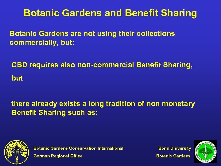 Botanic Gardens and Benefit Sharing Botanic Gardens are not using their collections commercially, but: