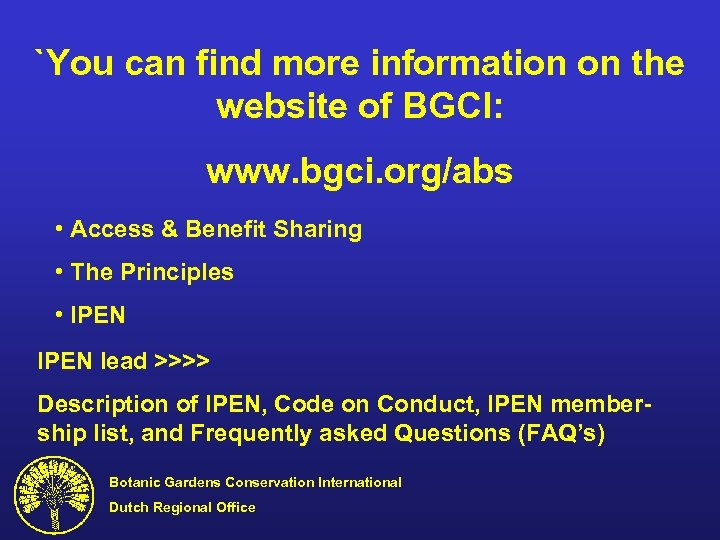 `You can find more information on the website of BGCI: www. bgci. org/abs •