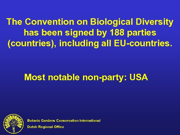 The Convention on Biological Diversity has been signed by 188 parties (countries), including all