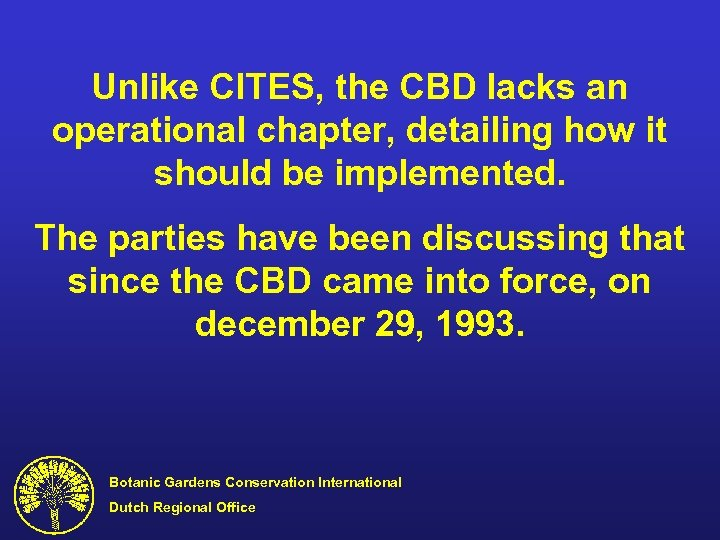 Unlike CITES, the CBD lacks an operational chapter, detailing how it should be implemented.