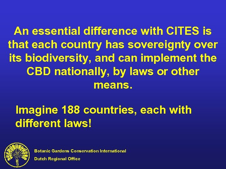 An essential difference with CITES is that each country has sovereignty over its biodiversity,