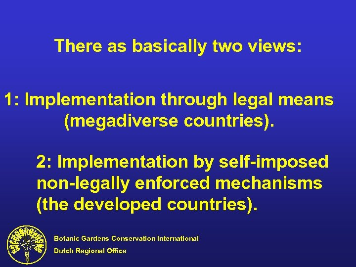 There as basically two views: 1: Implementation through legal means (megadiverse countries). 2: Implementation