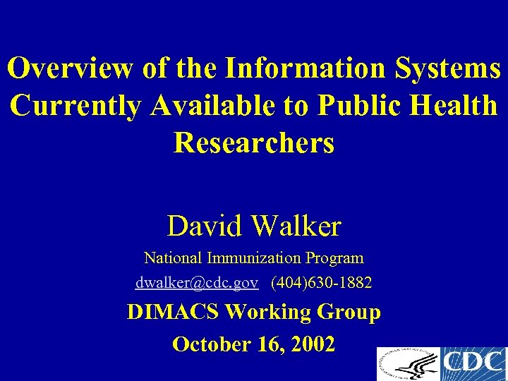 Overview of the Information Systems Currently Available to Public Health Researchers David Walker National