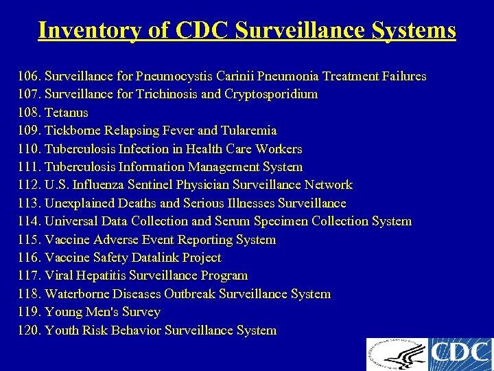 Inventory of CDC Surveillance Systems 106. Surveillance for Pneumocystis Carinii Pneumonia Treatment Failures 107.