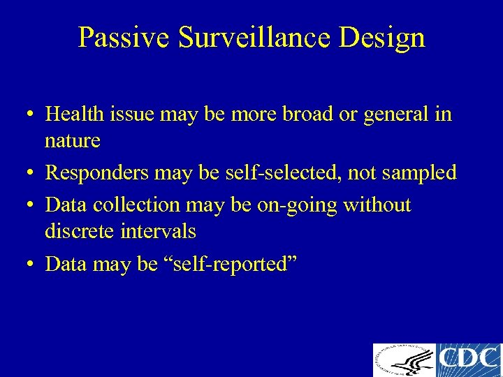 Passive Surveillance Design • Health issue may be more broad or general in nature