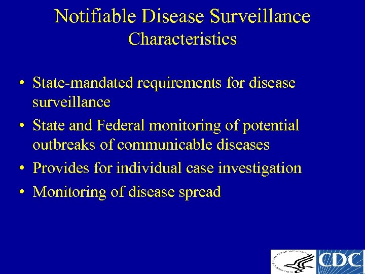Notifiable Disease Surveillance Characteristics • State-mandated requirements for disease surveillance • State and Federal