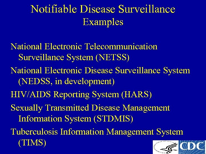Notifiable Disease Surveillance Examples National Electronic Telecommunication Surveillance System (NETSS) National Electronic Disease Surveillance