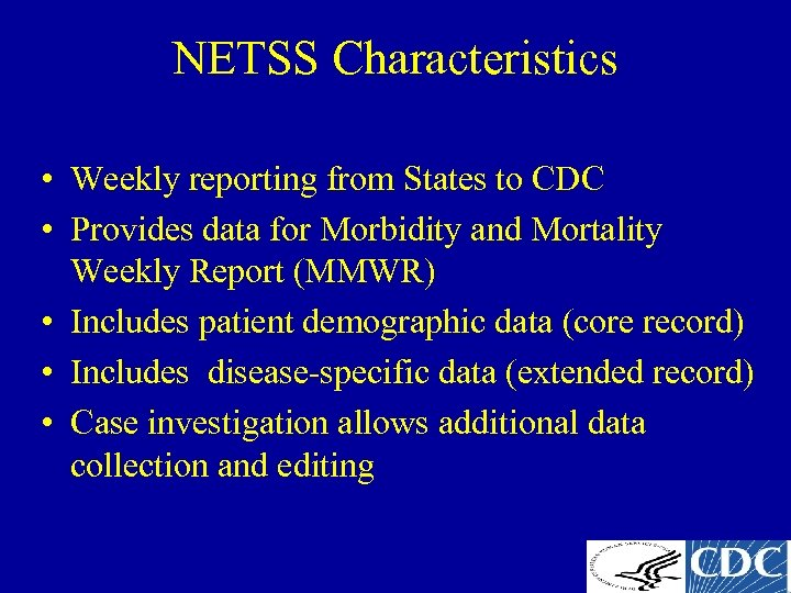 NETSS Characteristics • Weekly reporting from States to CDC • Provides data for Morbidity