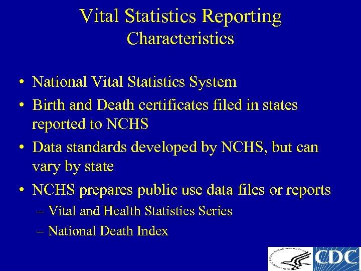 Vital Statistics Reporting Characteristics • National Vital Statistics System • Birth and Death certificates
