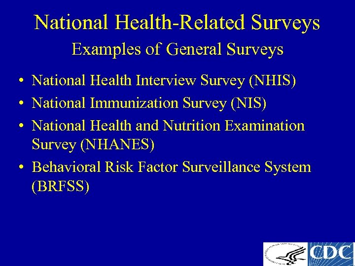 National Health-Related Surveys Examples of General Surveys • National Health Interview Survey (NHIS) •