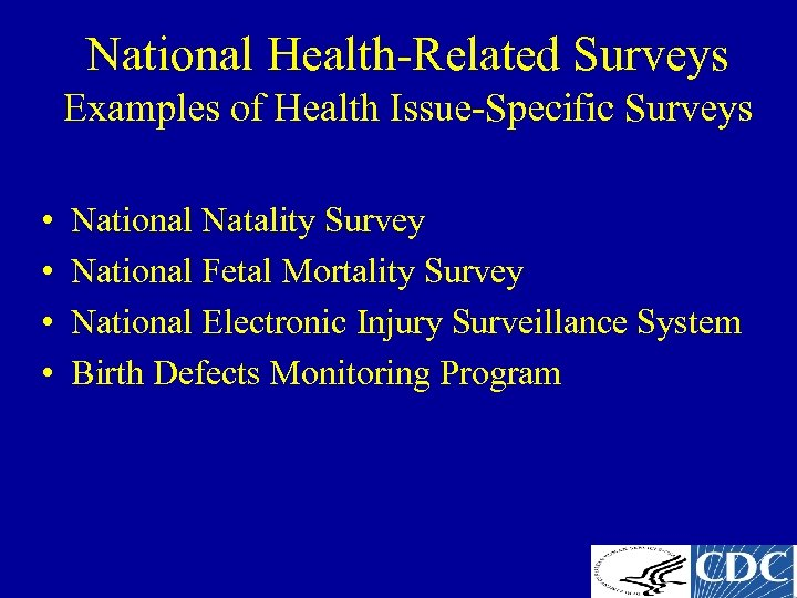 National Health-Related Surveys Examples of Health Issue-Specific Surveys • • National Natality Survey National