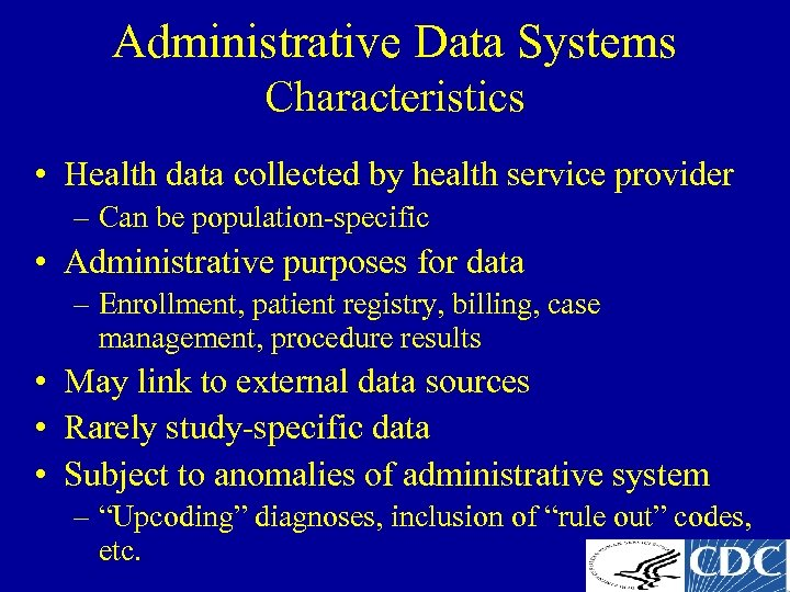 Administrative Data Systems Characteristics • Health data collected by health service provider – Can