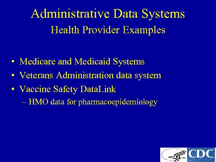 Administrative Data Systems Health Provider Examples • Medicare and Medicaid Systems • Veterans Administration
