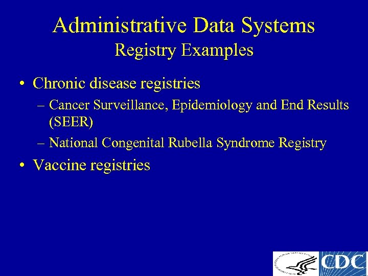 Administrative Data Systems Registry Examples • Chronic disease registries – Cancer Surveillance, Epidemiology and