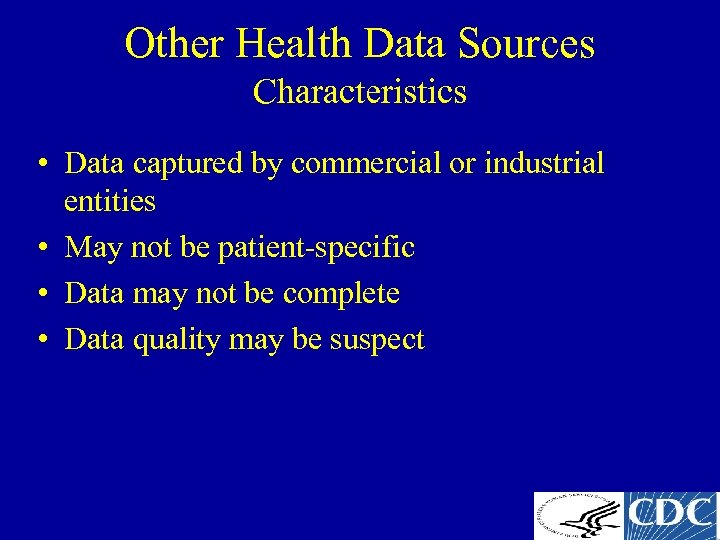 Other Health Data Sources Characteristics • Data captured by commercial or industrial entities •