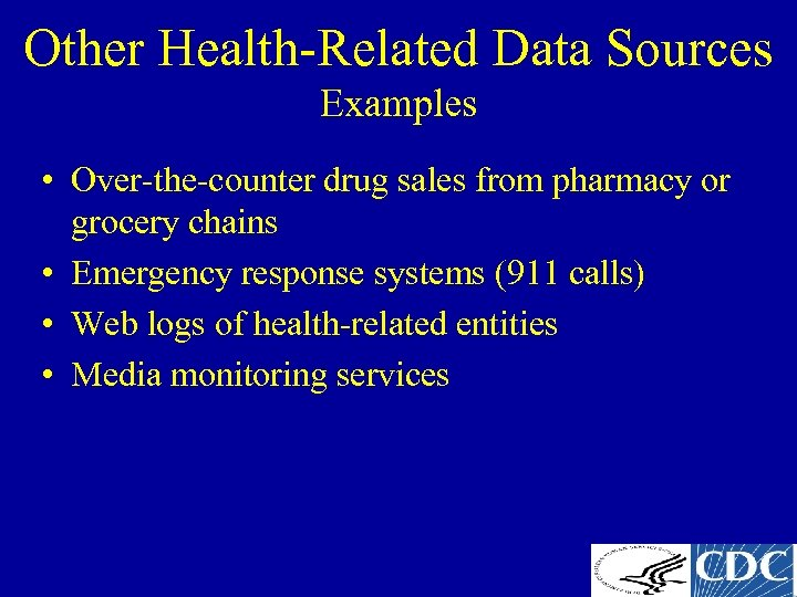 Other Health-Related Data Sources Examples • Over-the-counter drug sales from pharmacy or grocery chains