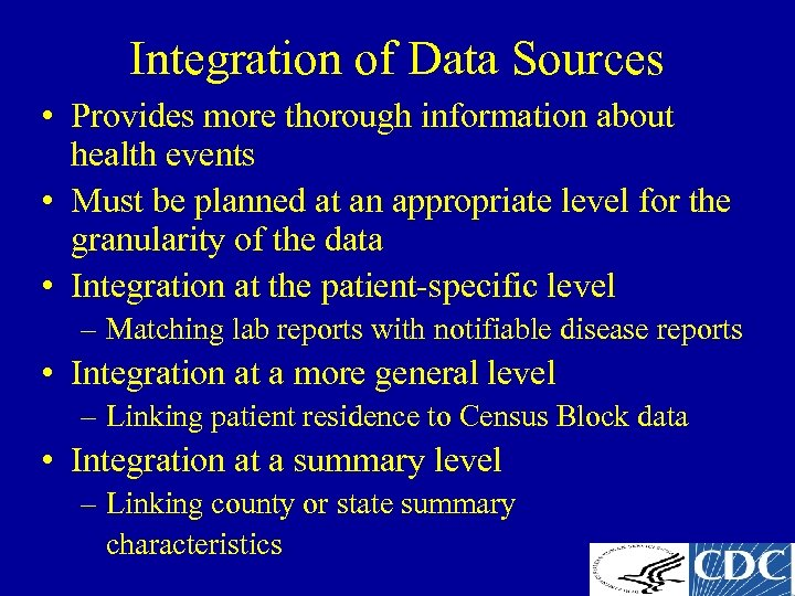 Integration of Data Sources • Provides more thorough information about health events • Must