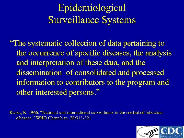 "Epidemiological Surveillance Systems ""The systematic collection of data pertaining to the occurrence of specific"