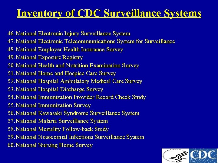 Inventory of CDC Surveillance Systems 46. National Electronic Injury Surveillance System 47. National Electronic