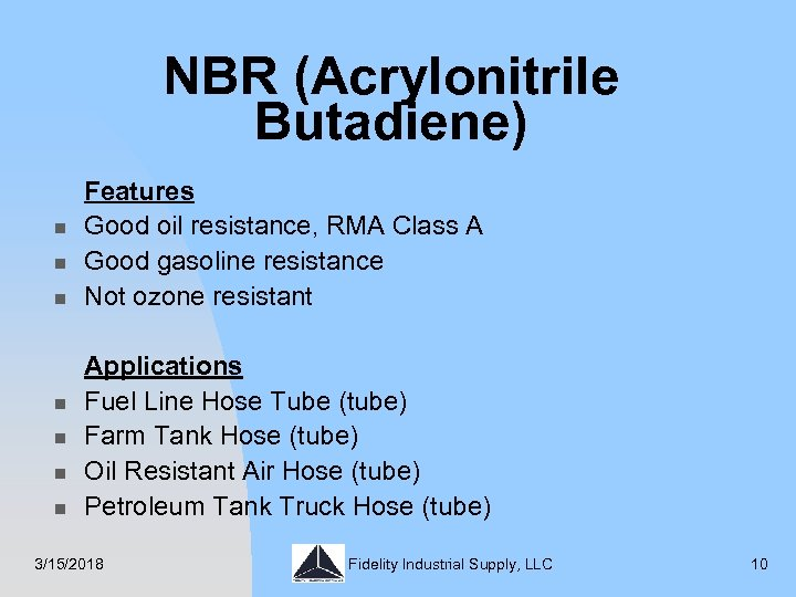 NBR (Acrylonitrile Butadiene) n n n n Features Good oil resistance, RMA Class A