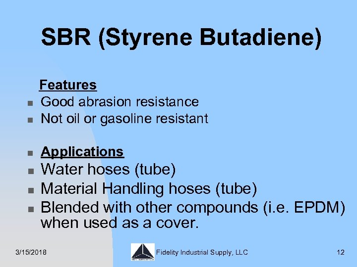 SBR (Styrene Butadiene) n Features Good abrasion resistance Not oil or gasoline resistant n
