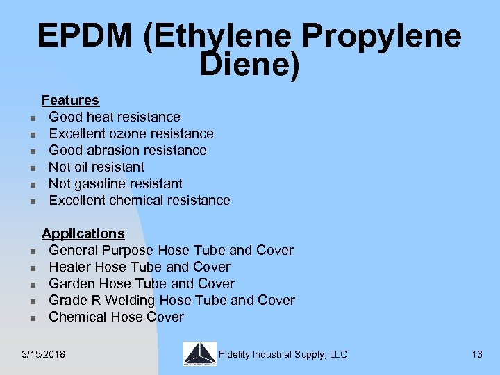 EPDM (Ethylene Propylene Diene) n n n Features Good heat resistance Excellent ozone resistance