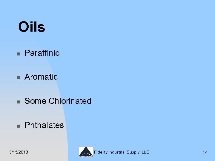 Oils n Paraffinic n Aromatic n Some Chlorinated n Phthalates 3/15/2018 Fidelity Industrial Supply,