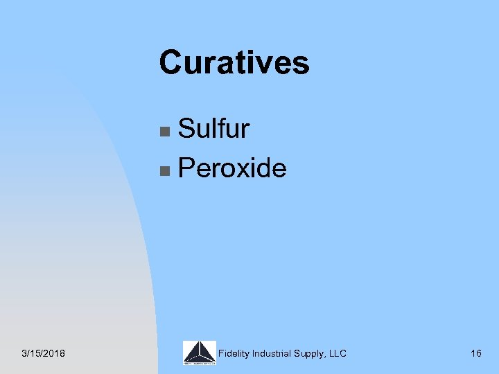 Curatives Sulfur n Peroxide n 3/15/2018 Fidelity Industrial Supply, LLC 16