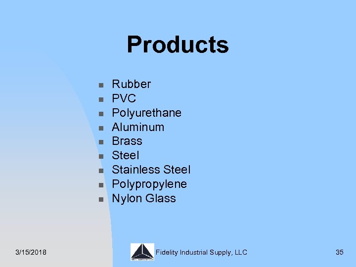 Products n n n n n 3/15/2018 Rubber PVC Polyurethane Aluminum Brass Steel Stainless
