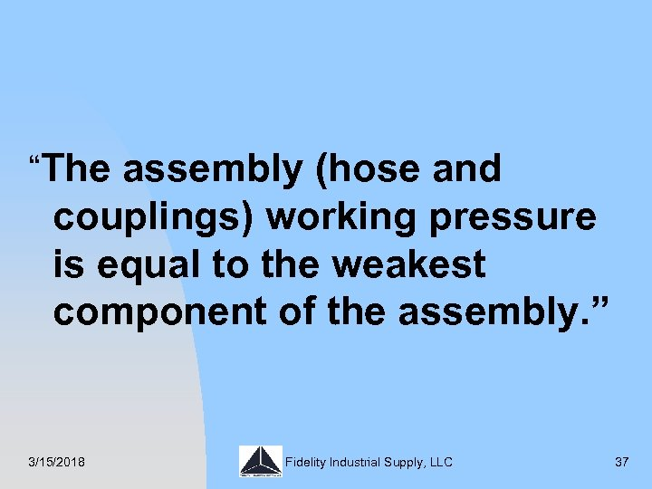 """The assembly (hose and couplings) working pressure is equal to the weakest component of"