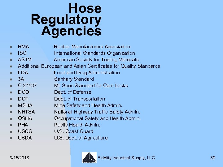 Hose Regulatory Agencies n n n n RMA Rubber Manufacturers Association ISO International Standards
