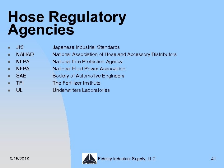Hose Regulatory Agencies n n n n JIS NAHAD NFPA SAE TFI UL 3/15/2018