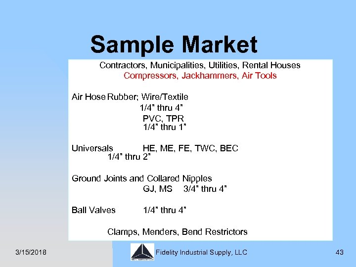 Sample Market Contractors, Municipalities, Utilities, Rental Houses Compressors, Jackhammers, Air Tools Air Hose Rubber;