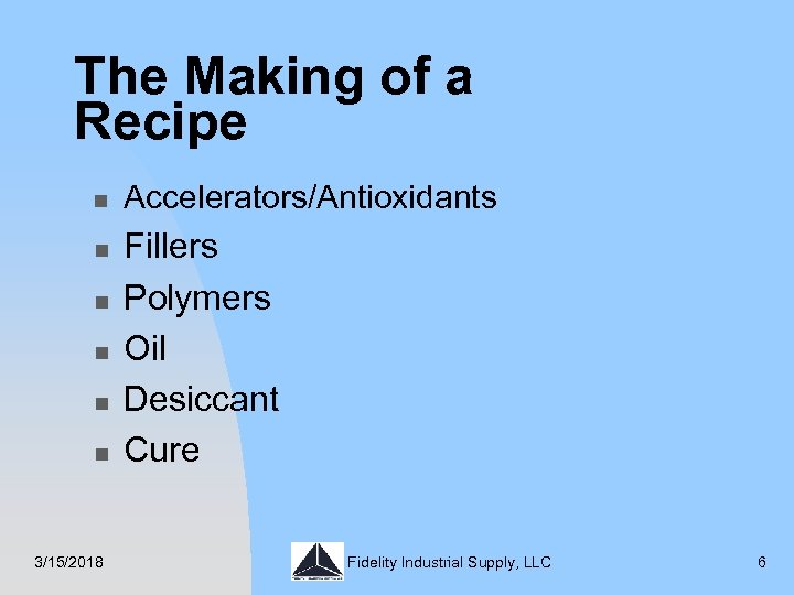 The Making of a Recipe n n n 3/15/2018 Accelerators/Antioxidants Fillers Polymers Oil Desiccant