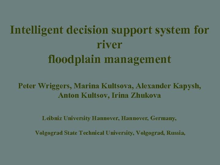 Intelligent decision support system for river floodplain management Peter Wriggers, Marina Kultsova, Alexander Kapysh,