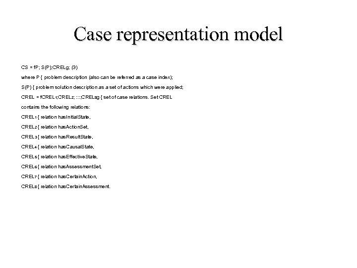Case representation model CS = f. P; S(P); CRELg; (3) where P { problem