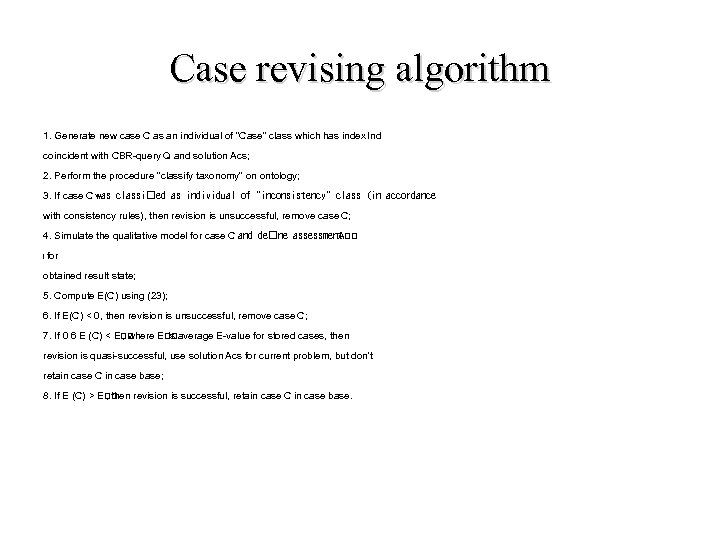 Case revising algorithm 1. Generate new case C as an individual of