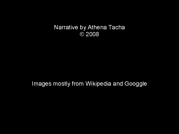 Narrative by Athena Tacha © 2008 Images mostly from Wikipedia and Googgle