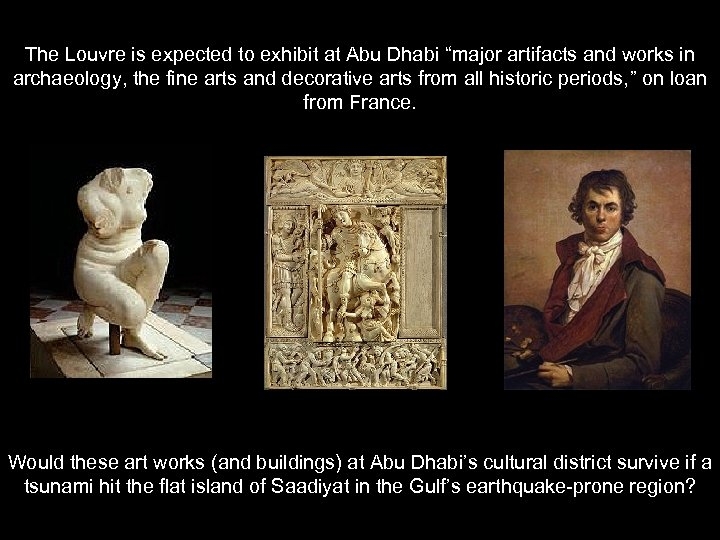 "The Louvre is expected to exhibit at Abu Dhabi ""major artifacts and works in"