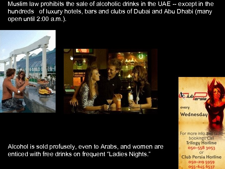 Muslim law prohibits the sale of alcoholic drinks in the UAE -- except in