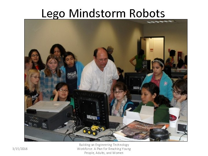 Lego Mindstorm Robots 3/15/2018 Building an Engineering Technology Workforce: A Plan for Reaching Young