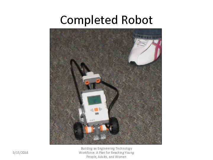 Completed Robot 3/15/2018 Building an Engineering Technology Workforce: A Plan for Reaching Young People,
