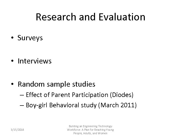 Research and Evaluation • Surveys • Interviews • Random sample studies – Effect of