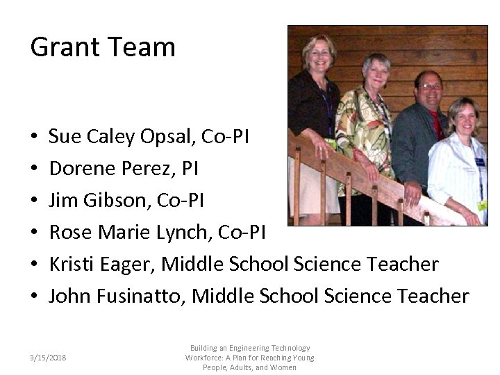 Grant Team • • • Sue Caley Opsal, Co-PI Dorene Perez, PI Jim Gibson,