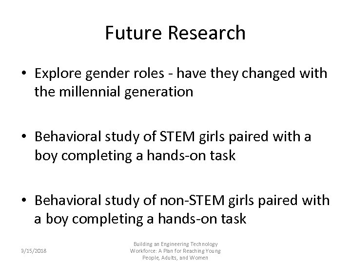 Future Research • Explore gender roles - have they changed with the millennial generation
