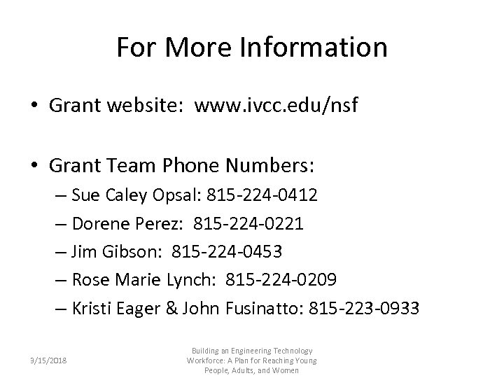 For More Information • Grant website: www. ivcc. edu/nsf • Grant Team Phone Numbers:
