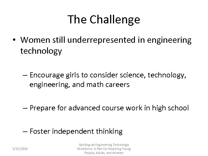 The Challenge • Women still underrepresented in engineering technology – Encourage girls to consider