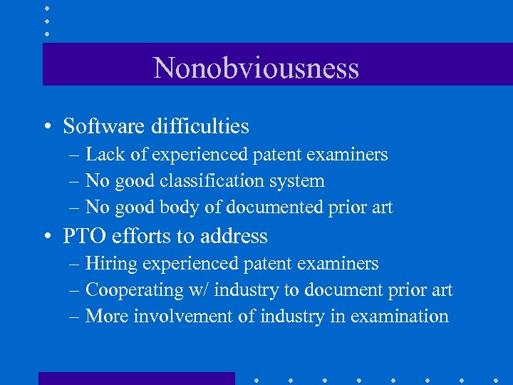 Nonobviousness • Software difficulties – Lack of experienced patent examiners – No good classification