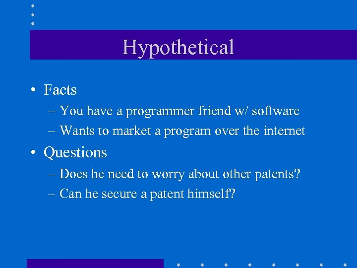 Hypothetical • Facts – You have a programmer friend w/ software – Wants to